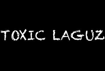 TOXIC  LAGUZ